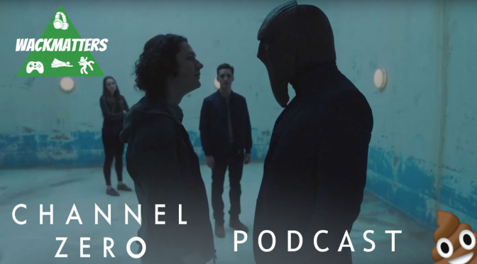 WackTracks – Channel Zero: S02E01 Podcast