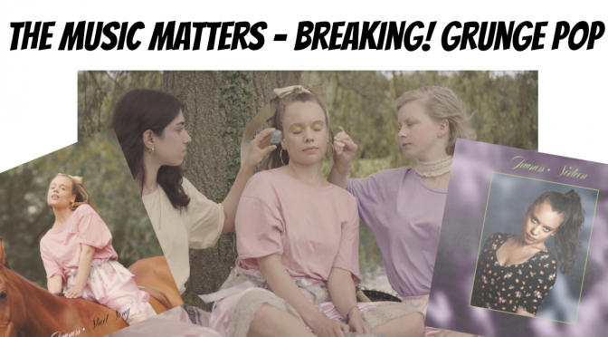 The Music Matters – BREAKING: Grunge Pop
