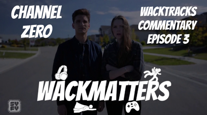 WackTracks – Channel Zero: S02E03 Commentary Track
