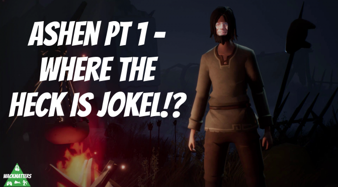 Where the Heck is Jokel!? – Ashen Pt. 1