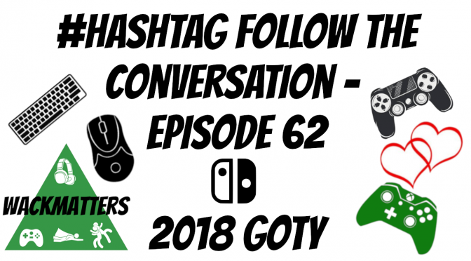 #Hashtag Follow the Conversation: Episode 62 – 2018 GoTY Pt. 1