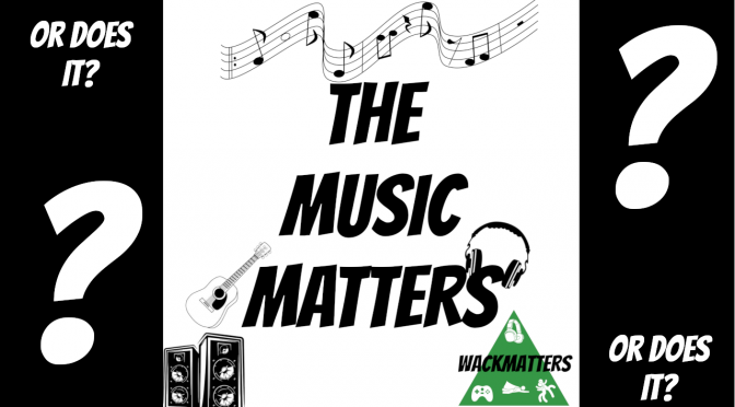 The Music Matters – Or Does It?