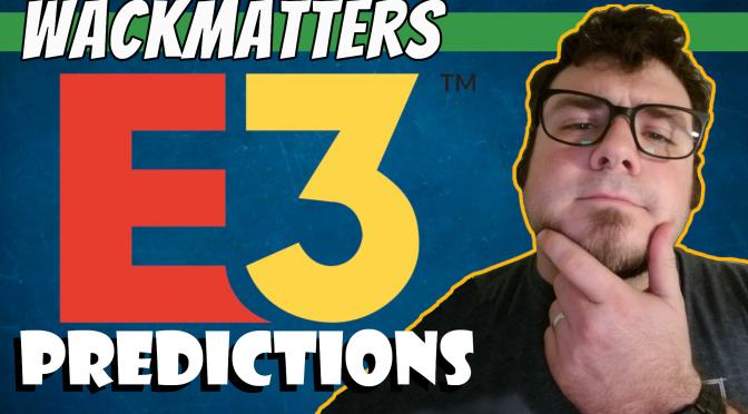 E3 2019 PRedictions (My Dream e3)