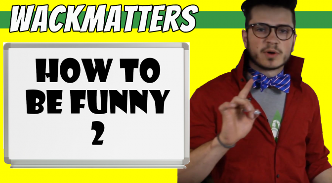 How To Be Funny (Pt. 2)